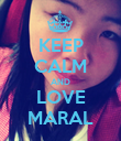 KEEP CALM AND LOVE MARAL - Personalised Poster large