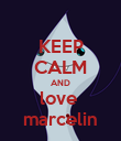 KEEP CALM AND love  marcelin - Personalised Poster small