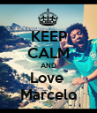 KEEP CALM AND Love  Marcelo - Personalised Poster large