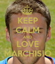 KEEP CALM AND LOVE MARCHISIO - Personalised Poster large