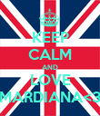 KEEP CALM AND LOVE MARDIANA<3 - Personalised Poster small