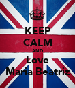 KEEP CALM AND Love Maria Beatriz - Personalised Poster large