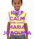 KEEP CALM AND LOVE MARIA JOAQUINA - Personalised Poster large