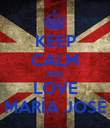 KEEP CALM AND LOVE MARÍA JOSÉ - Personalised Poster large