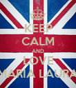 KEEP CALM AND LOVE MARIA LAURA - Personalised Poster large