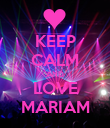 KEEP CALM AND LOVE MARIAM - Personalised Poster large