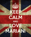 KEEP CALM AND LOVE MARIANI - Personalised Poster large