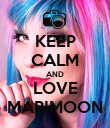 KEEP CALM AND LOVE MARIMOON - Personalised Poster large