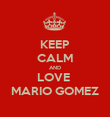 KEEP CALM AND LOVE  MARIO GOMEZ - Personalised Poster large