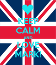 KEEP CALM AND LOVE MARK! - Personalised Poster large