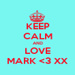 KEEP CALM AND LOVE MARK <3 XX - Personalised Poster large