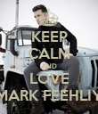 KEEP CALM AND LOVE MARK FEEHLIY - Personalised Poster large