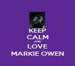 KEEP CALM AND LOVE MARKIE OWEN - Personalised Poster large