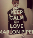 KEEP CALM AND LOVE MARLON PIPER - Personalised Poster large
