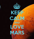 KEEP CALM AND LOVE MARS - Personalised Poster large