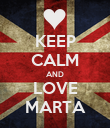 KEEP CALM AND LOVE MARTA - Personalised Poster large