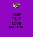 KEEP CALM AND LOVE MARTHA. - Personalised Poster small