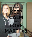 KEEP CALM AND LOVE MARTI <3 - Personalised Poster large