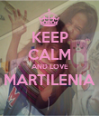 KEEP CALM AND LOVE MARTILENIA  - Personalised Poster small