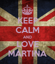 KEEP CALM AND LOVE MARTINA - Personalised Poster large