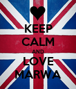 KEEP CALM AND LOVE MARWA - Personalised Poster large