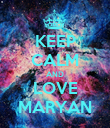 KEEP CALM AND LOVE MARYAN - Personalised Poster large