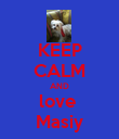 KEEP CALM AND love  Masiy - Personalised Poster large