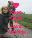 Keep Calm And Love Mathilda - Personalised Poster large