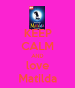 KEEP CALM AND love Matilda - Personalised Poster large