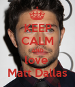 KEEP CALM AND love  Matt Dallas - Personalised Poster large