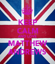 KEEP CALM AND LOVE MATTHEW ANDREWS - Personalised Poster large