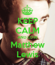 KEEP CALM AND LOVE Matthew Lewis - Personalised Poster large