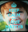 KEEP CALM AND LOVE MATTYB - Personalised Poster large