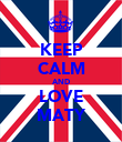 KEEP CALM AND LOVE MATY - Personalised Poster large