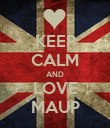 KEEP CALM AND LOVE MAUP - Personalised Poster small