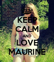 KEEP CALM AND LOVE MAURINE - Personalised Poster large