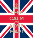 KEEP CALM AND LOVE MAVI - Personalised Poster large