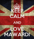 KEEP CALM AND LOVE MAWARDI - Personalised Poster large