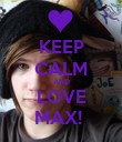 KEEP CALM AND LOVE MAX!  - Personalised Poster large