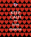 KEEP CALM AND love maxine - Personalised Poster large