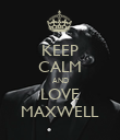 KEEP CALM AND LOVE MAXWELL - Personalised Poster large