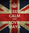 KEEP CALM AND LOVE  MAYA - Personalised Poster large
