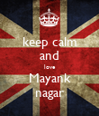 keep calm and love Mayank nagar - Personalised Poster large