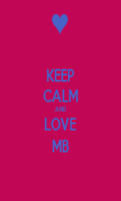 KEEP CALM AND LOVE MB - Personalised Poster large