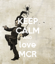 KEEP CALM AND love MCR - Personalised Poster large
