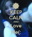KEEP CALM AND Love Me(: - Personalised Poster large