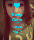 Keep Calm And Love Me (; - Personalised Poster large