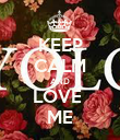 KEEP CALM AND LOVE  ME - Personalised Poster large