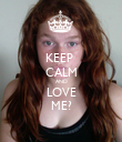 KEEP  CALM AND LOVE ME? - Personalised Poster large