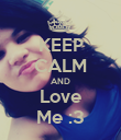 KEEP CALM AND Love Me :3 - Personalised Poster large